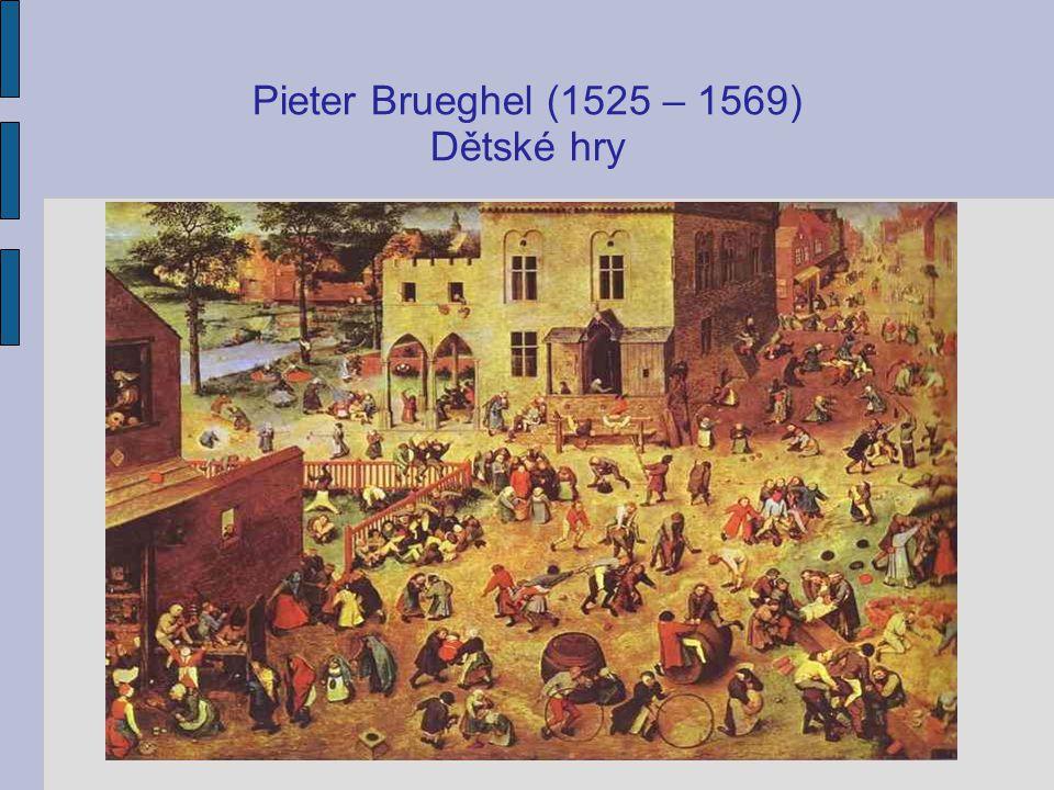 Pieter Brueghel (1525 – 1569) Dětské hry