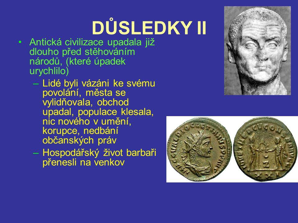 DŮSLEDKY II Antická civilizace upadala již dlouho před stěhováním národů, (které úpadek urychlilo)