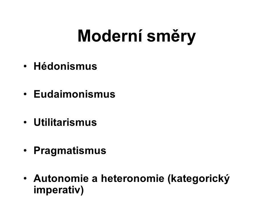 Moderní směry Hédonismus Eudaimonismus Utilitarismus Pragmatismus