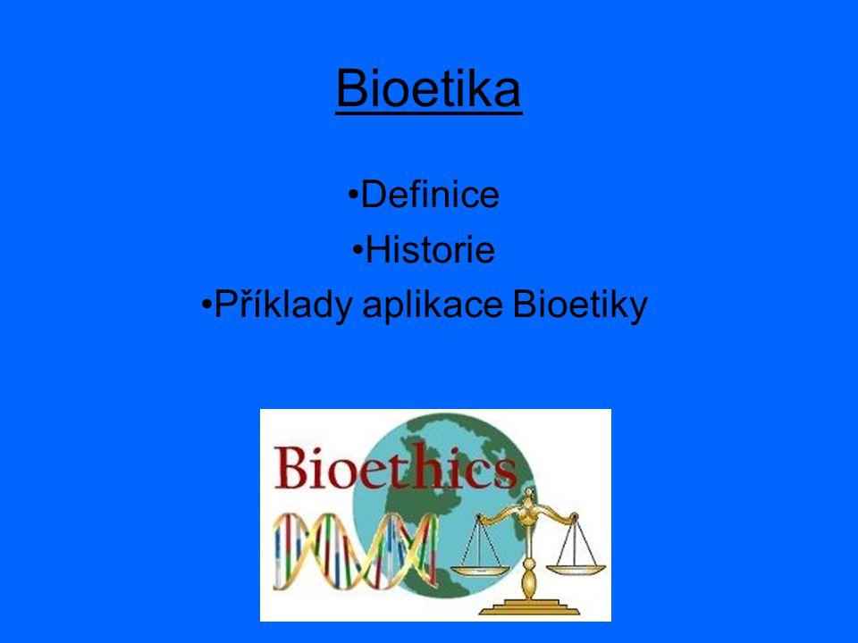 Definice Historie Příklady aplikace Bioetiky