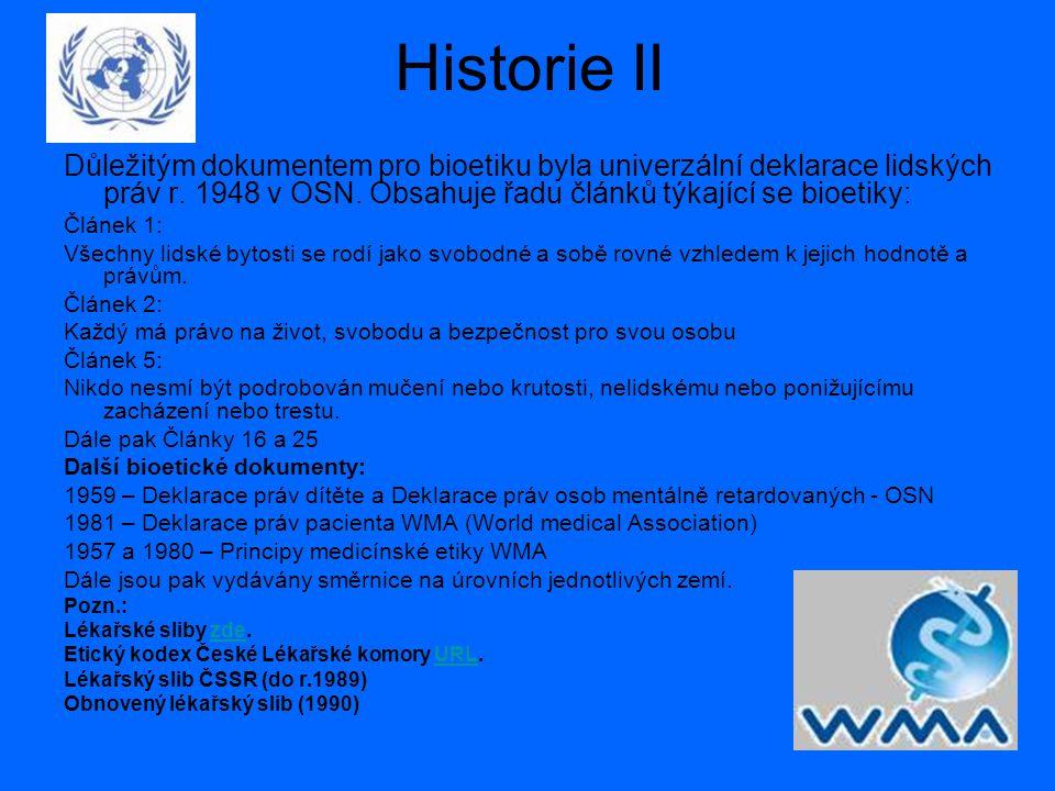 Historie II Důležitým dokumentem pro bioetiku byla univerzální deklarace lidských práv r. 1948 v OSN. Obsahuje řadu článků týkající se bioetiky: