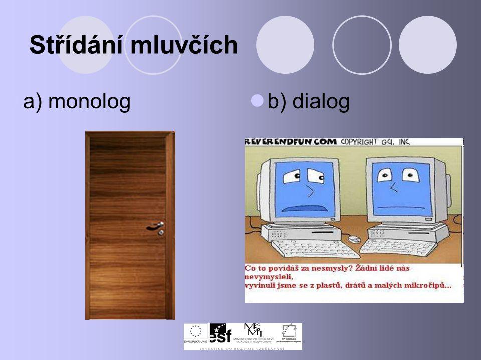 Střídání mluvčích a) monolog b) dialog