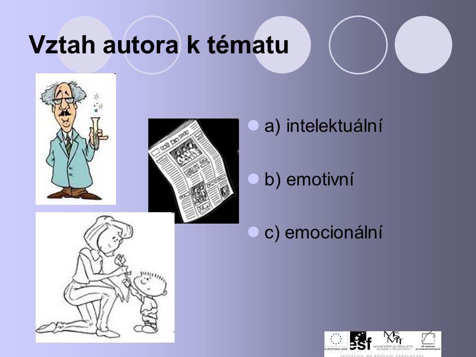 Vztah autora k tématu a) intelektuální b) emotivní c) emocionální