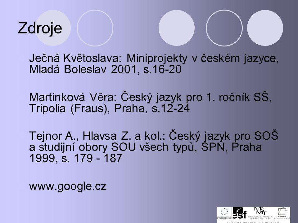 Zdroje Ječná Květoslava: Miniprojekty v českém jazyce, Mladá Boleslav 2001, s.16-20.