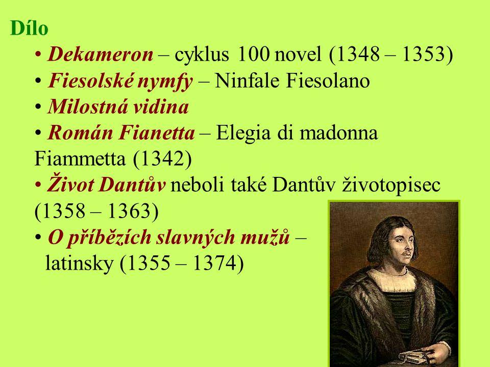 Dílo Dekameron – cyklus 100 novel (1348 – 1353) Fiesolské nymfy – Ninfale Fiesolano. Milostná vidina.