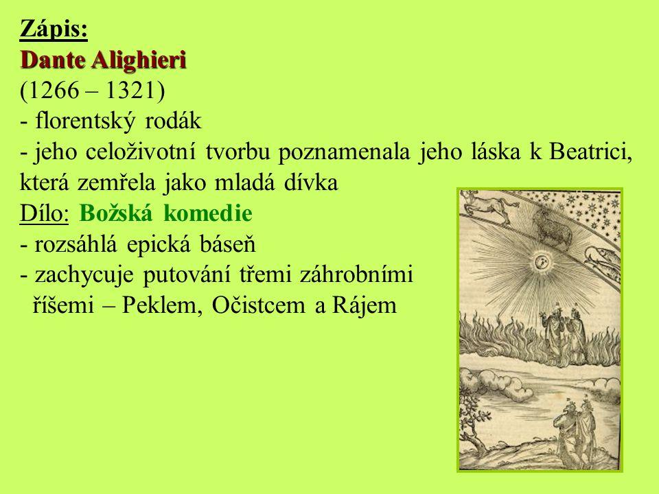 Zápis: Dante Alighieri. (1266 – 1321) florentský rodák. jeho celoživotní tvorbu poznamenala jeho láska k Beatrici, která zemřela jako mladá dívka.