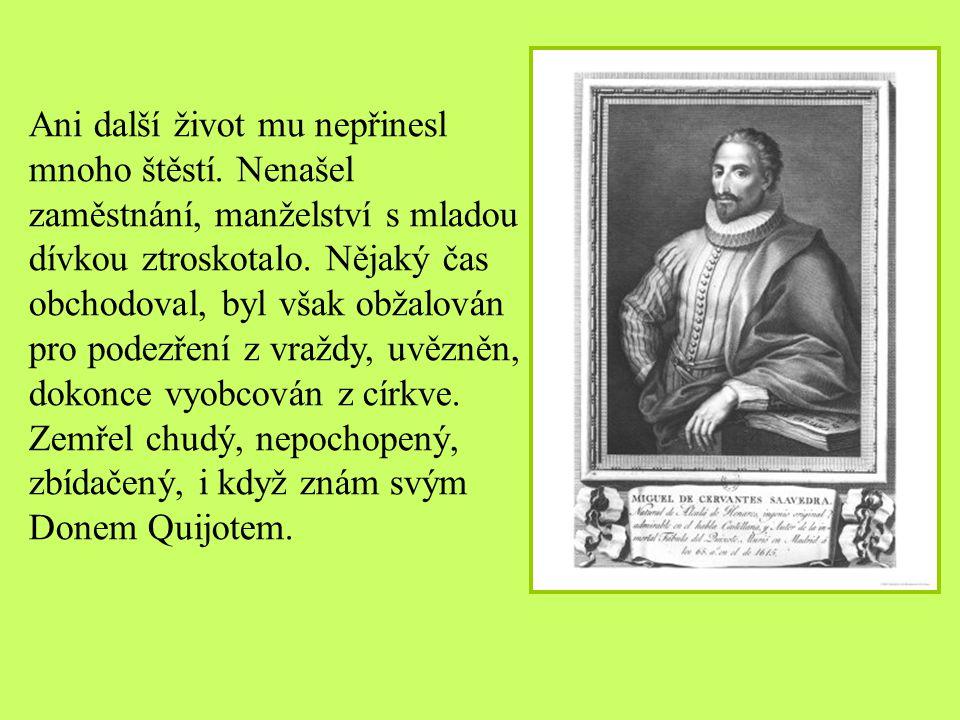 Zemřel chudý, nepochopený, zbídačený, i když znám svým Donem Quijotem.
