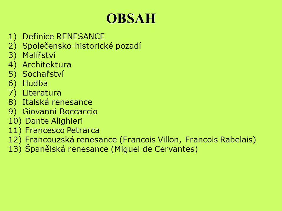 OBSAH Definice RENESANCE Společensko-historické pozadí Malířství