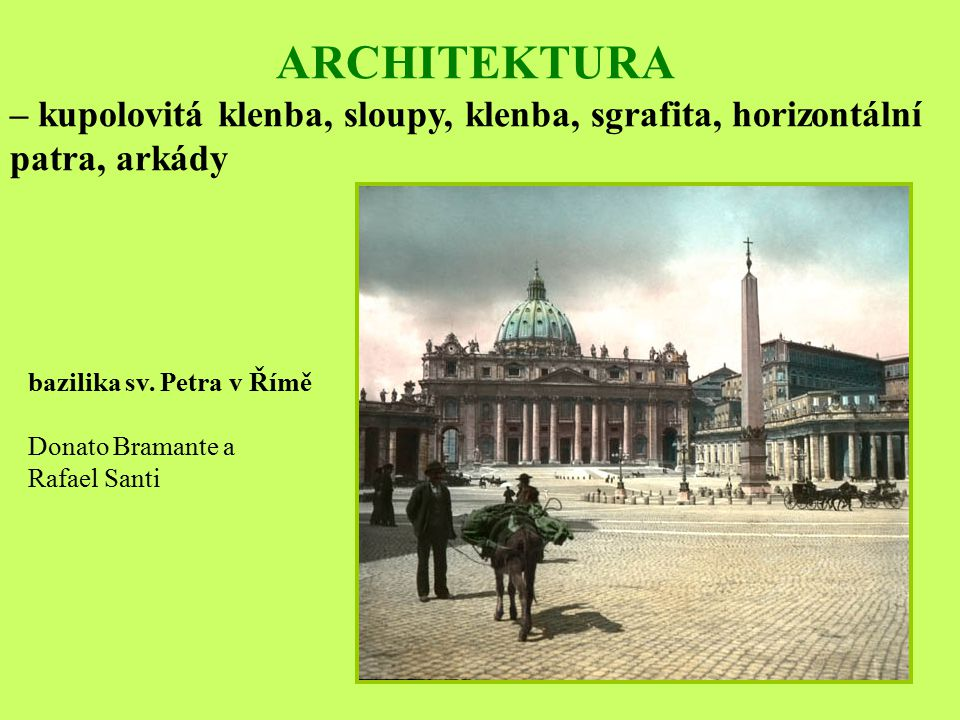 ARCHITEKTURA – kupolovitá klenba, sloupy, klenba, sgrafita, horizontální patra, arkády. bazilika sv. Petra v Římě.