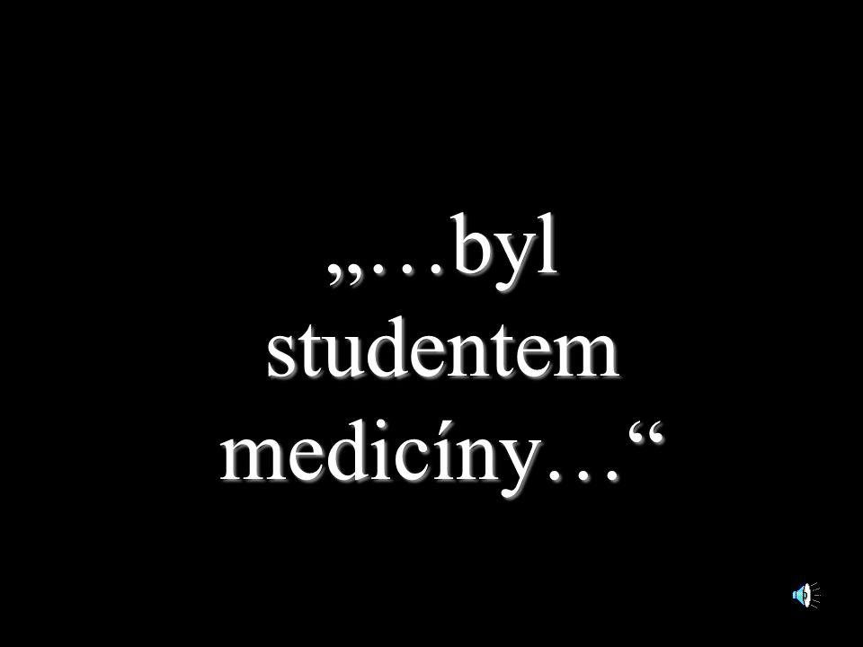 """""""…byl studentem medicíny…"""