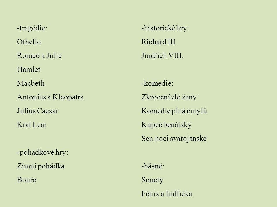 tragédie: Othello. Romeo a Julie. Hamlet. Macbeth. Antonius a Kleopatra. Julius Caesar. Král Lear.