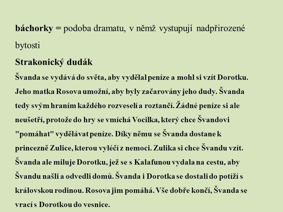 báchorky = podoba dramatu, v němž vystupují nadpřirozené bytosti