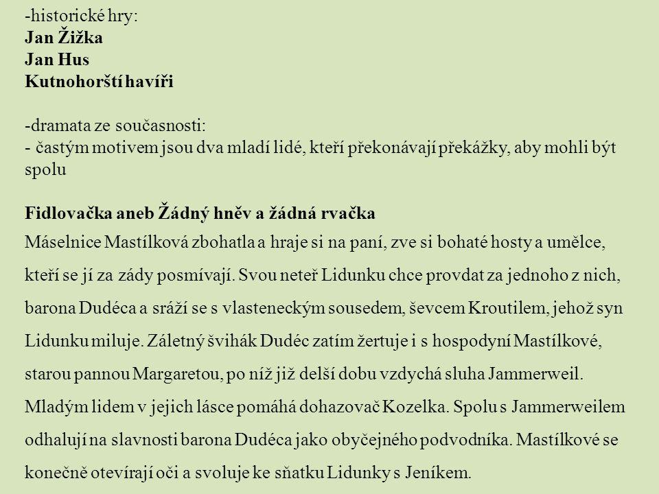 historické hry: Jan Žižka. Jan Hus. Kutnohorští havíři. dramata ze současnosti: