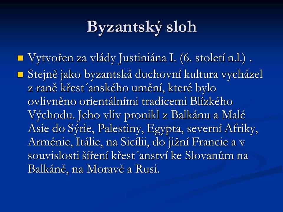 Byzantský sloh Vytvořen za vlády Justiniána I. (6. století n.l.) .