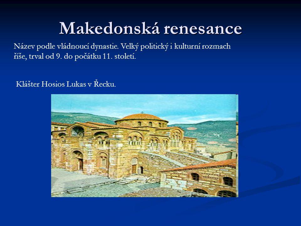 Makedonská renesance Název podle vládnoucí dynastie. Velký politický i kulturní rozmach říše, trval od 9. do počátku 11. století.