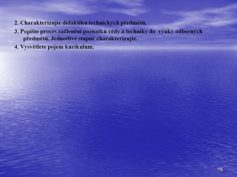2. Charakterizujte didaktiku technických předmětů.