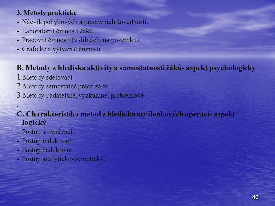 3. Metody praktické Nácvik pohybových a pracovních dovedností. Laboratorní činností žáků. Pracovní činnosti (v dílnách, na pozemku).