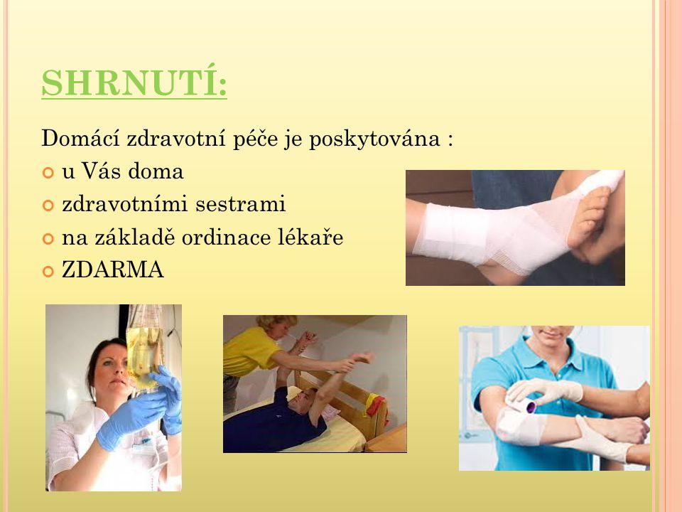 SHRNUTÍ: Domácí zdravotní péče je poskytována : u Vás doma