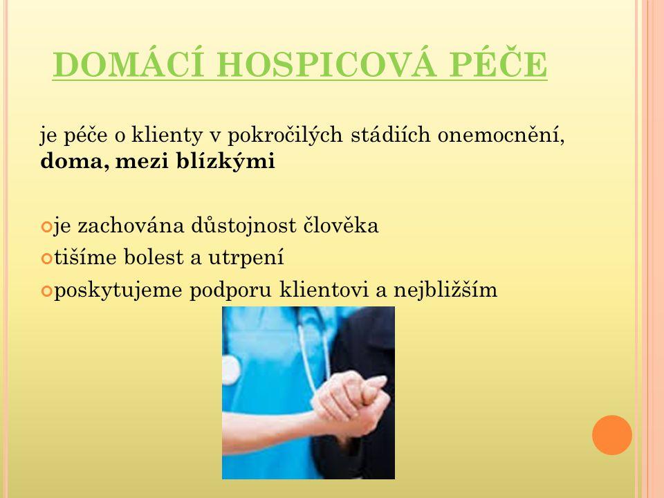 DOMÁCÍ HOSPICOVÁ PÉČE je péče o klienty v pokročilých stádiích onemocnění, doma, mezi blízkými. je zachována důstojnost člověka.