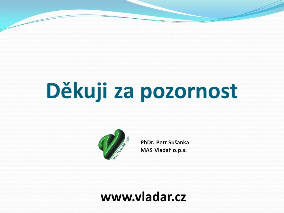 Děkuji za pozornost PhDr. Petr Sušanka MAS Vladař o.p.s. www.vladar.cz