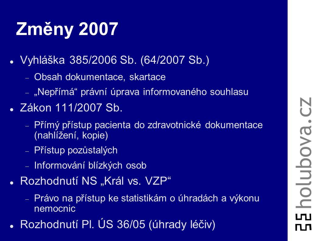 Změny 2007 Vyhláška 385/2006 Sb. (64/2007 Sb.) Zákon 111/2007 Sb.