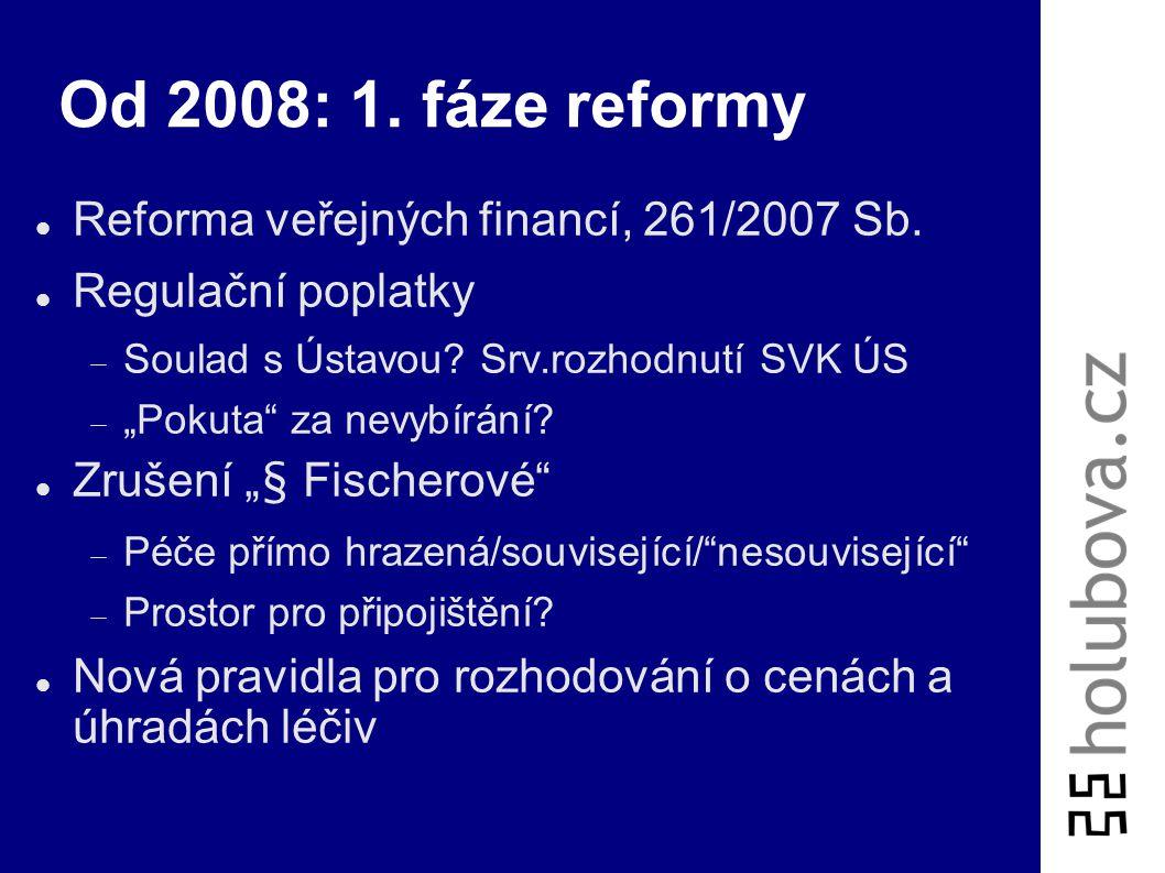 Od 2008: 1. fáze reformy Reforma veřejných financí, 261/2007 Sb.