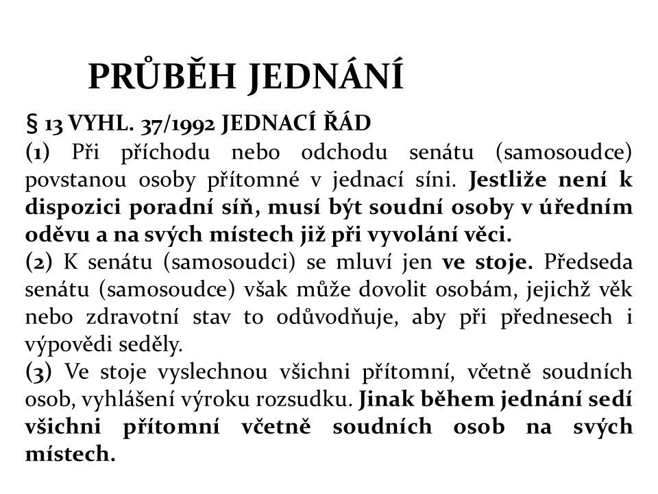 PRŮBĚH JEDNÁNÍ § 13 VYHL. 37/1992 JEDNACÍ ŘÁD