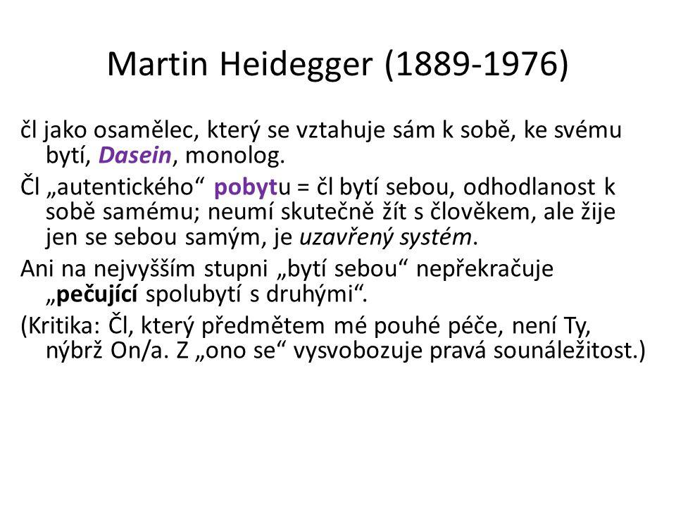 Martin Heidegger (1889-1976) čl jako osamělec, který se vztahuje sám k sobě, ke svému bytí, Dasein, monolog.