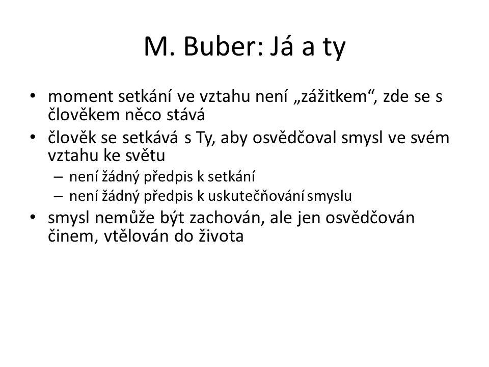 """M. Buber: Já a ty moment setkání ve vztahu není """"zážitkem , zde se s člověkem něco stává."""