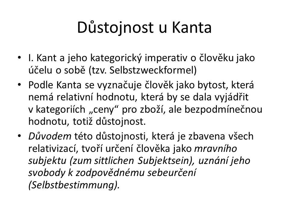 Důstojnost u Kanta I. Kant a jeho kategorický imperativ o člověku jako účelu o sobě (tzv. Selbstzweckformel)