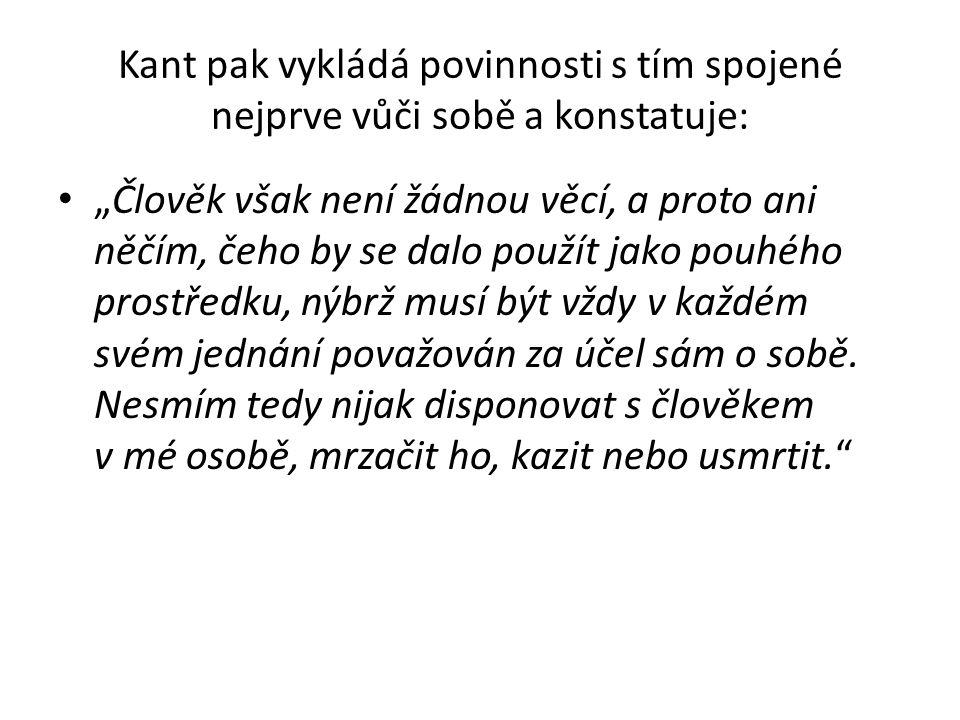 Kant pak vykládá povinnosti s tím spojené nejprve vůči sobě a konstatuje: