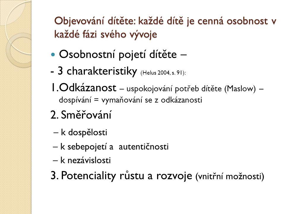 Osobnostní pojetí dítěte – - 3 charakteristiky (Helus 2004, s. 91):