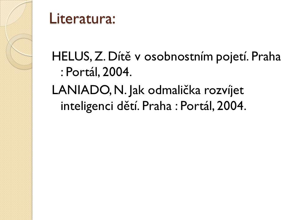 Literatura: HELUS, Z. Dítě v osobnostním pojetí. Praha : Portál, 2004.