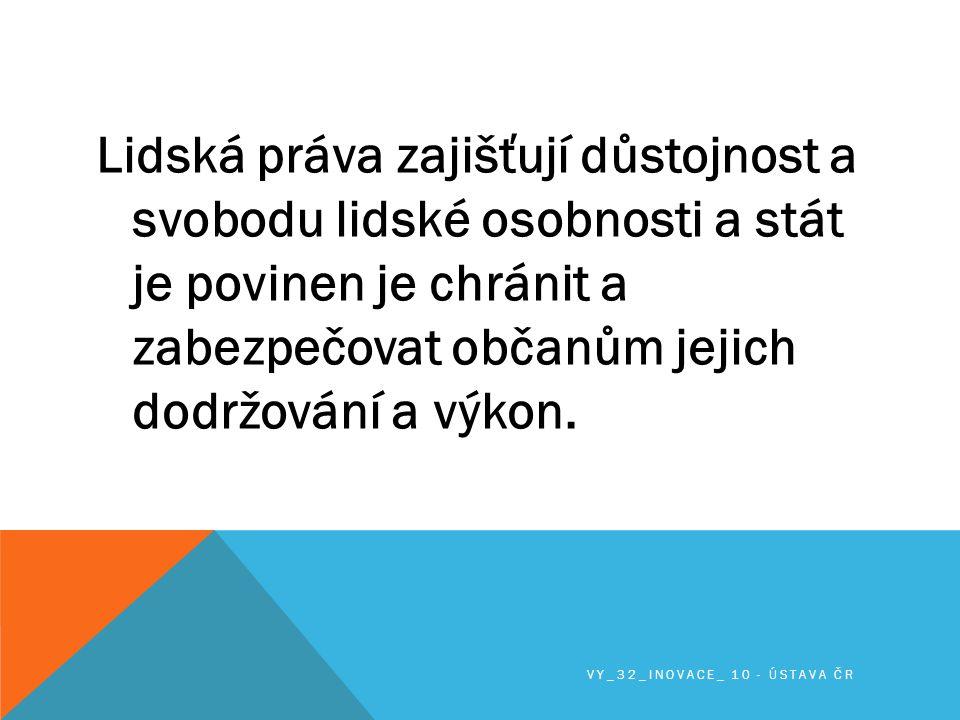 Lidská práva zajišťují důstojnost a svobodu lidské osobnosti a stát je povinen je chránit a zabezpečovat občanům jejich dodržování a výkon.