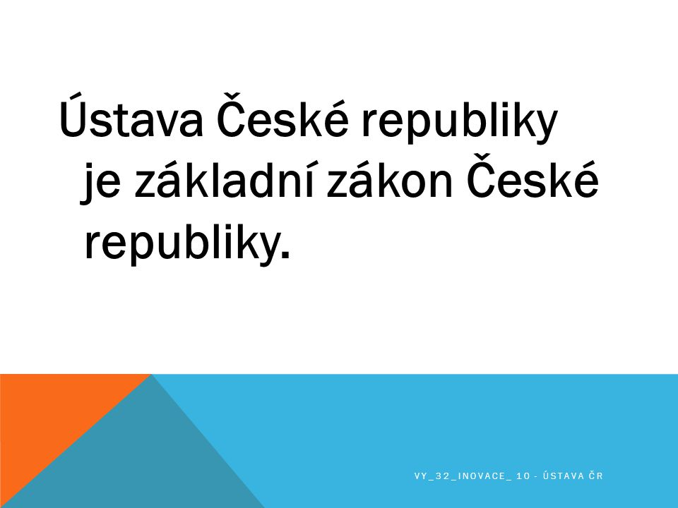 Ústava České republiky je základní zákon České republiky.