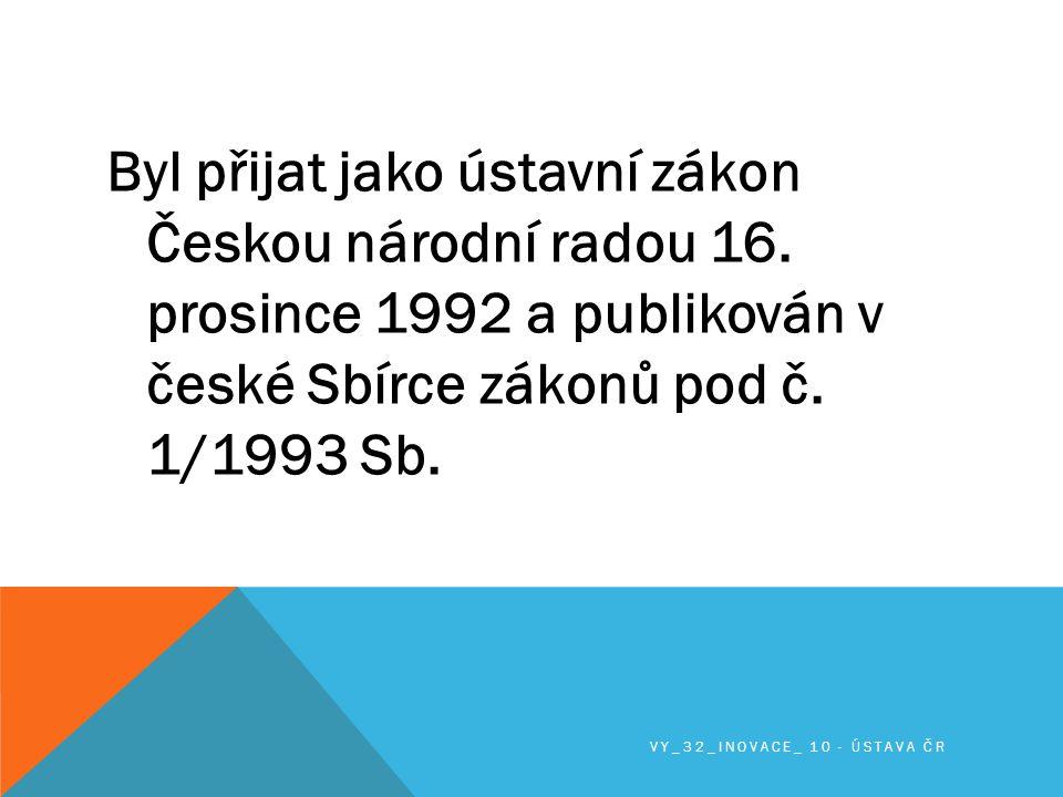 Byl přijat jako ústavní zákon Českou národní radou 16