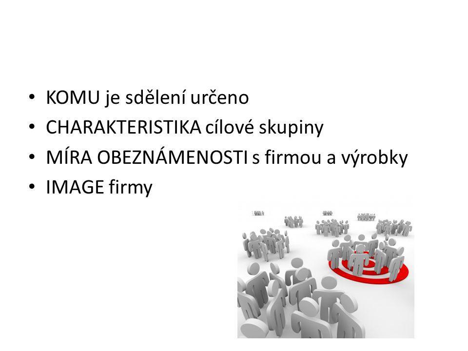 KOMU je sdělení určeno CHARAKTERISTIKA cílové skupiny.