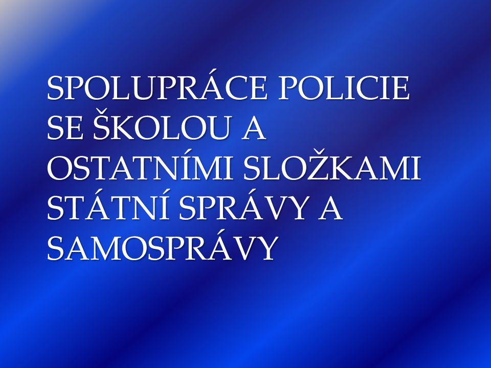 SPOLUPRÁCE POLICIE SE ŠKOLOU A OSTATNÍMI SLOŽKAMI STÁTNÍ SPRÁVY A SAMOSPRÁVY