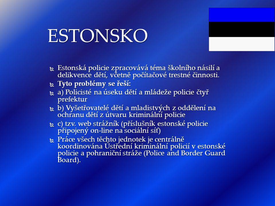 ESTONSKO Estonská policie zpracovává téma školního násilí a delikvence dětí, včetně počítačové trestné činnosti.