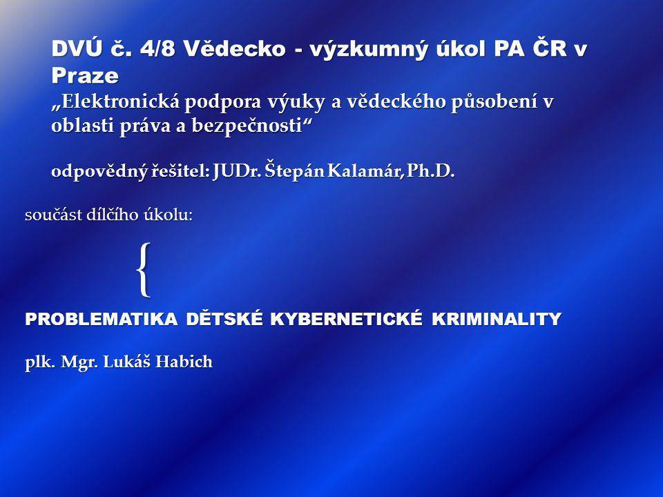 "DVÚ č. 4/8 Vědecko - výzkumný úkol PA ČR v Praze ""Elektronická podpora výuky a vědeckého působení v oblasti práva a bezpečnosti odpovědný řešitel: JUDr. Štepán Kalamár, Ph.D."