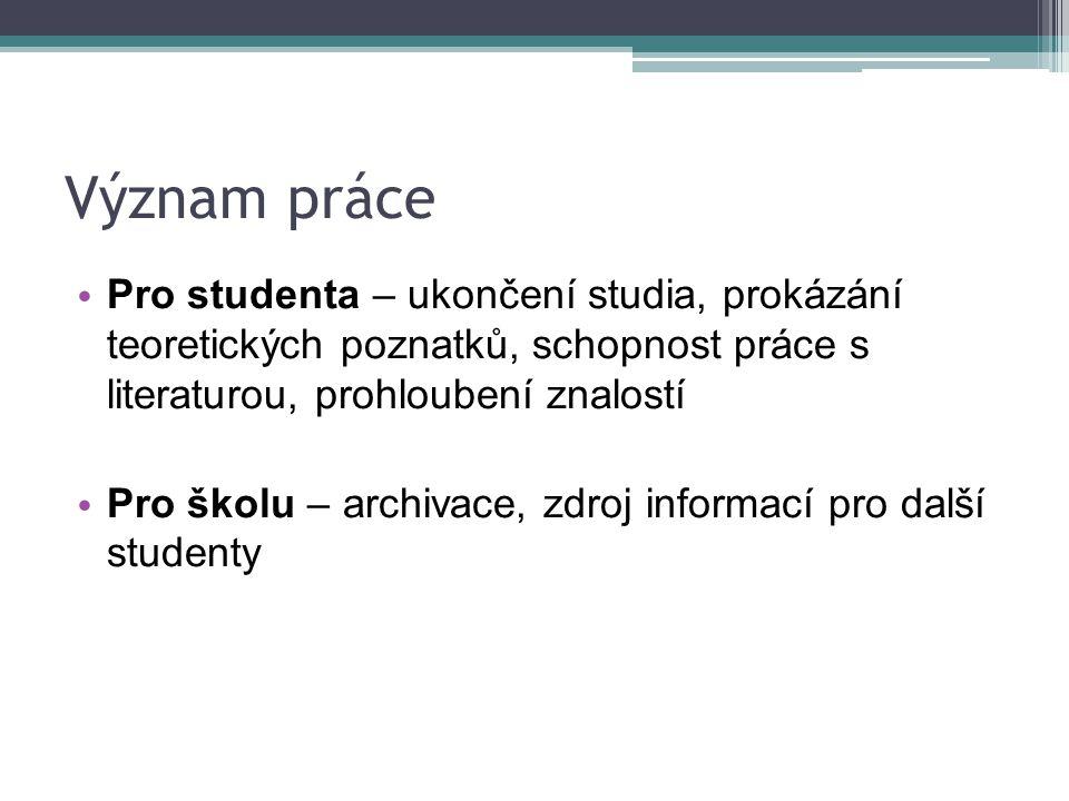 Význam práce Pro studenta – ukončení studia, prokázání teoretických poznatků, schopnost práce s literaturou, prohloubení znalostí.