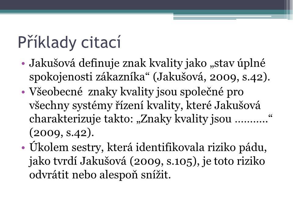 """Příklady citací Jakušová definuje znak kvality jako """"stav úplné spokojenosti zákazníka (Jakušová, 2009, s.42)."""