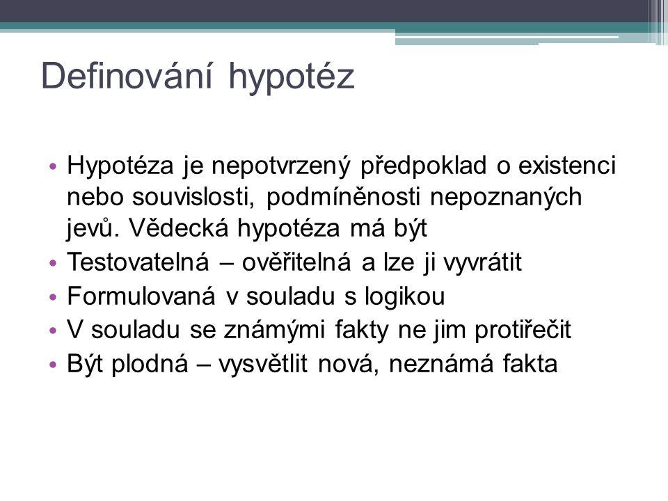 Definování hypotéz Hypotéza je nepotvrzený předpoklad o existenci nebo souvislosti, podmíněnosti nepoznaných jevů. Vědecká hypotéza má být.