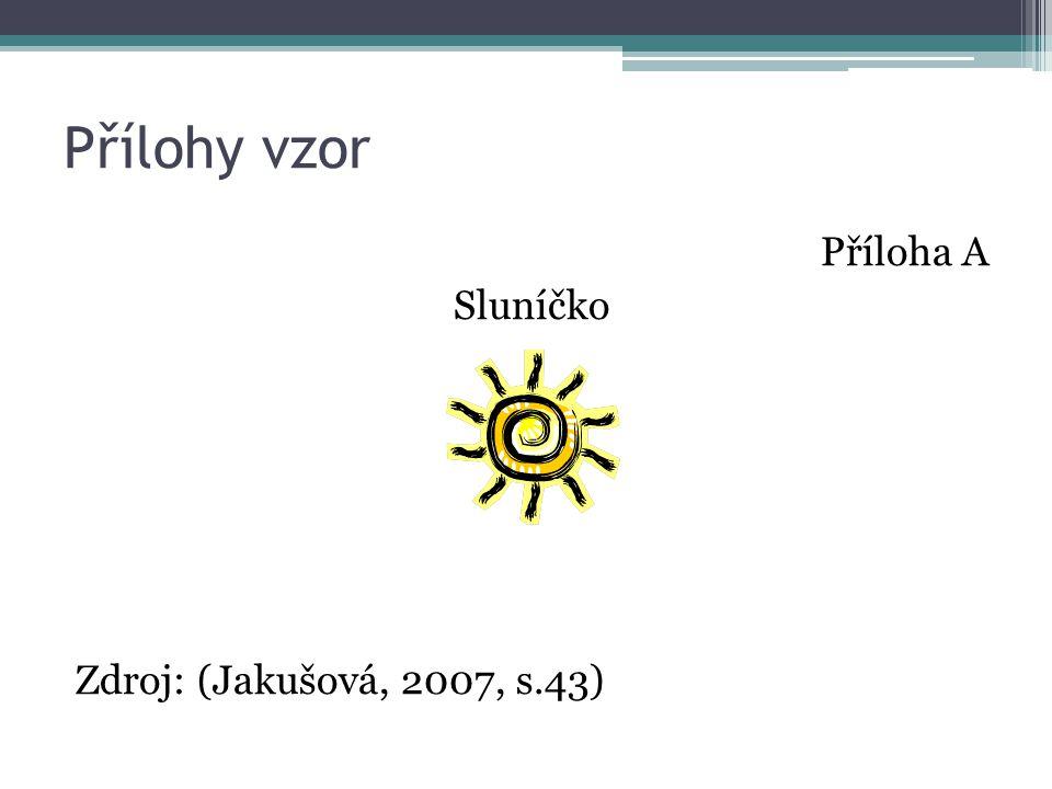 Přílohy vzor Příloha A Sluníčko Zdroj: (Jakušová, 2007, s.43)