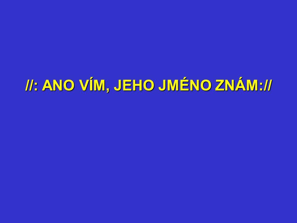 //: ANO VÍM, JEHO JMÉNO ZNÁM://
