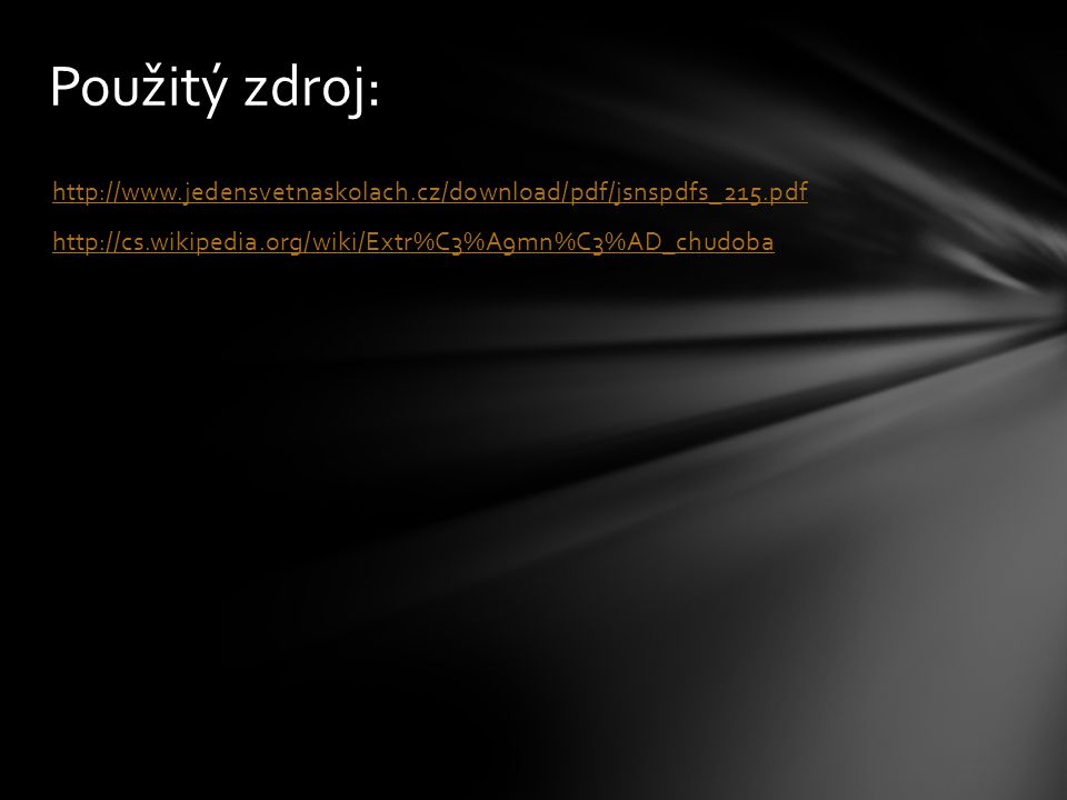 Použitý zdroj: http://www.jedensvetnaskolach.cz/download/pdf/jsnspdfs_215.pdf http://cs.wikipedia.org/wiki/Extr%C3%A9mn%C3%AD_chudoba