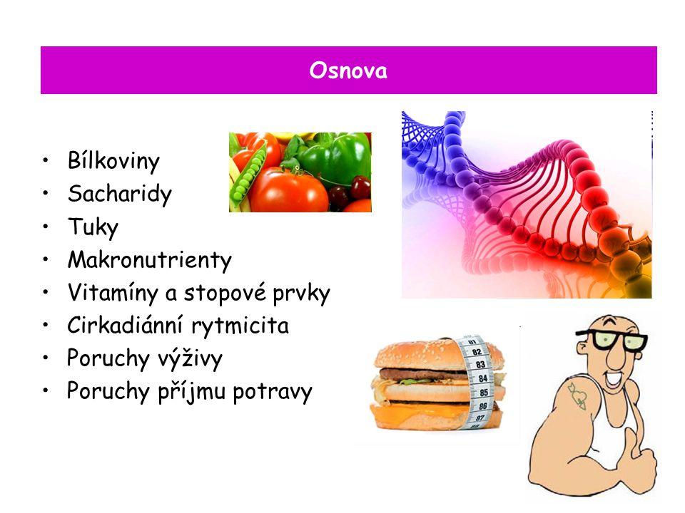 Osnova Bílkoviny. Sacharidy. Tuky. Makronutrienty. Vitamíny a stopové prvky. Cirkadiánní rytmicita.