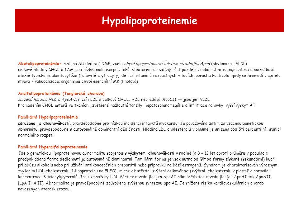 Hypolipoproteinemie Abetalipoproteinémie- vzácná AR dědičná DMP, zcela chybí lipoproteinové částice obsahující ApoB (chylomikra, VLDL)