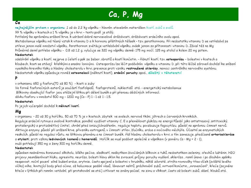 Ca, P, Mg Ca. nejhojnějším prvkem v organismu ,1 až do 2,2 kg vápníku - hlavním stavebním materiálem kostí, zubů a svalů.