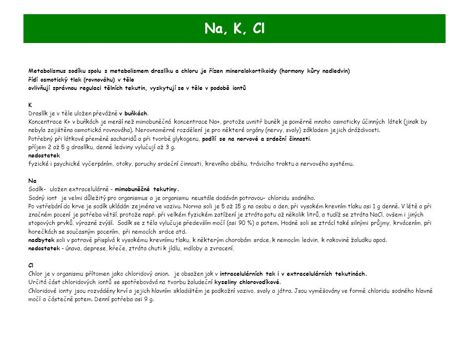 Na, K, Cl Metabolismus sodíku spolu s metabolismem draslíku a chloru je řízen mineralokortikoidy (hormony kůry nadledvin)